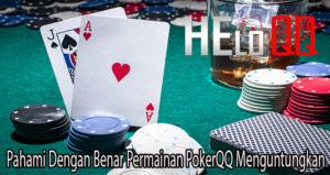 Pahami Dengan Benar Permainan PokerQQ Menguntungkan