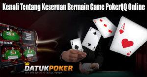 Kenali Tentang Keseruan Bermain Game PokerQQ Online