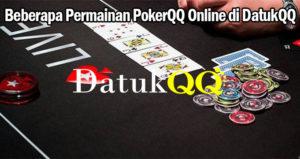 Beberapa Permainan PokerQQ Online di DatukQQ