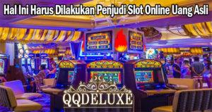 Hal Ini Harus Dilakukan Penjudi Slot Online Uang Asli